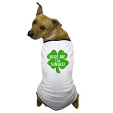 Kiss Me I'm Single! Get Lucky Clover Dog T-Shirt