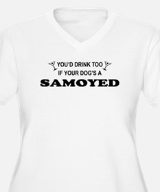 Samoyed You'd Drink Too T-Shirt