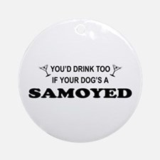 Samoyed You'd Drink Too Ornament (Round)