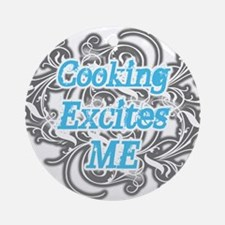 Cooking Excites Me Ornament (Round)