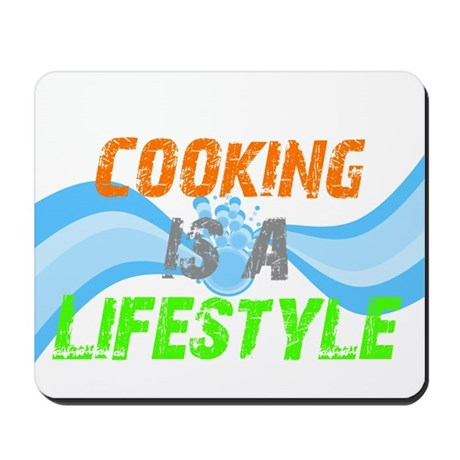 Cooking is a lifestyle Mousepad