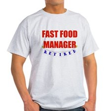 Retired Fast Food Manager T-Shirt