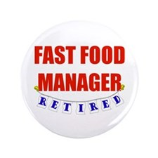 """Retired Fast Food Manager 3.5"""" Button"""