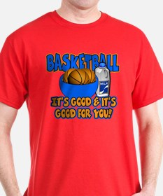 Basketball is Good For You T-Shirt