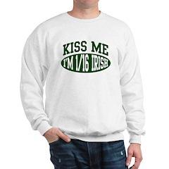 Kiss Me, I'm 1/16 Irish Sweatshirt