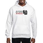 Be Afraid of Obama Hooded Sweatshirt