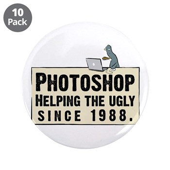 "Photoshop - Helping the Ugly 3.5"" Button (10 pack"