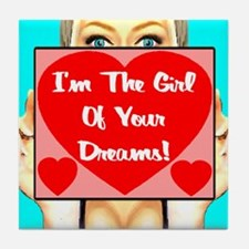 I'm The Girl Of Your Dreams! Tile Coaster