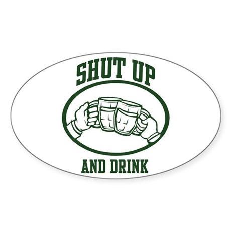 Shut up and Drink Oval Sticker
