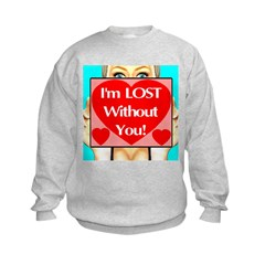 I'm LOST Without You! Sweatshirt