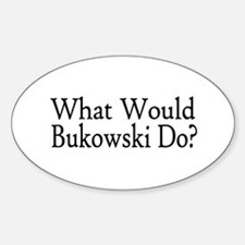 What Would Bukowski Do? Oval Decal