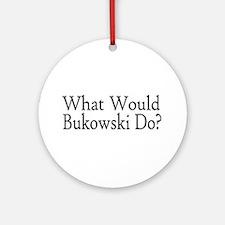 What Would Bukowski Do? Ornament (Round)