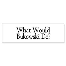 What Would Bukowski Do? Bumper Bumper Sticker