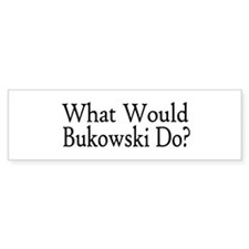 What Would Bukowski Do? Bumper Bumper Sticker