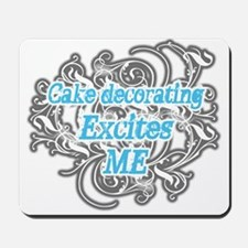 Cake Decorating excites me Mousepad