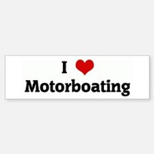 I Love Motorboating Bumper Bumper Bumper Sticker