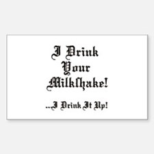 I Drink Your Milkshake! Rectangle Decal