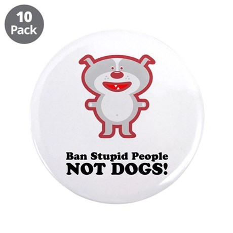 """Ban Stupid People 3.5"""" Button (10 pack)"""