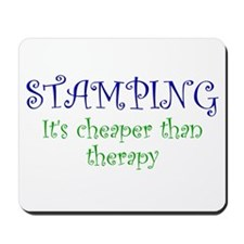 Stamping, It's Cheaper Than Therapy Mousepad