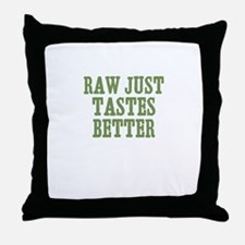 Raw Just Tastes Better Throw Pillow