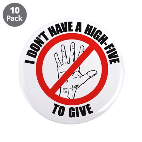 """I Don't Have A High Five To G 3.5"""" Button (10 pack"""