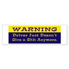 Warning Driver Doesn't.... Bumper Bumper Sticker