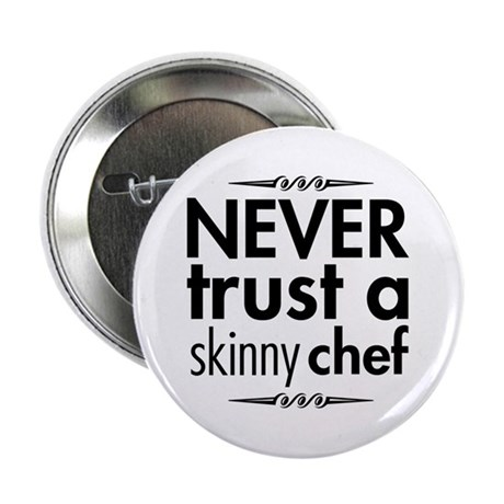 """Never Trust A Skinny Chef 2.25"""" Button"""