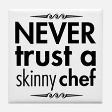 Never Trust A Skinny Chef Tile Coaster
