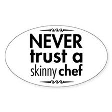Never Trust A Skinny Chef Oval Decal