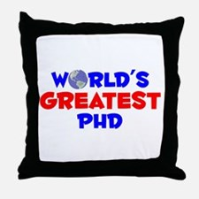 World's Greatest PhD (A) Throw Pillow