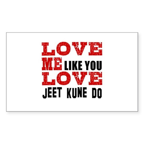 Love Me Like You Love Jeet Kun Sticker (Rectangle)