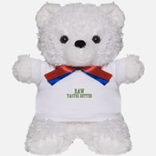 Raw Tastes Better Teddy Bear