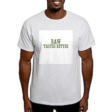 Raw Tastes Better T-Shirt