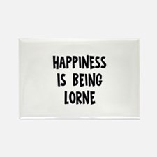 Happiness is being Lorne Rectangle Magnet