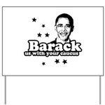 Barack us with your caucus Yard Sign