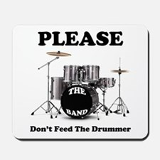 Please Don't Feed The Drummer Mousepad
