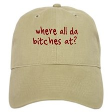 Where all da bitches at Baseball Cap