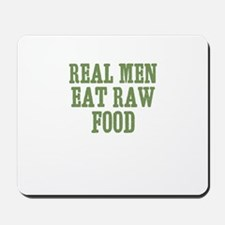 Real Men Eat Raw Food Mousepad