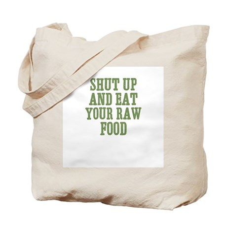 Shut Up And Eat Your Raw Food Tote Bag