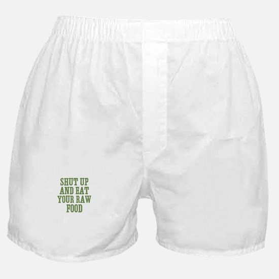 Shut Up And Eat Your Raw Food Boxer Shorts