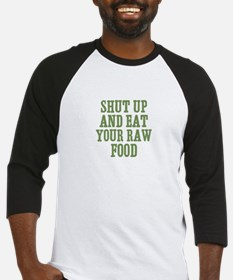 Shut Up And Eat Your Raw Food Baseball Jersey