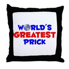 World's Greatest Prick (A) Throw Pillow
