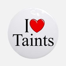 """""""I Love (Heart) Taints"""" Ornament (Round)"""