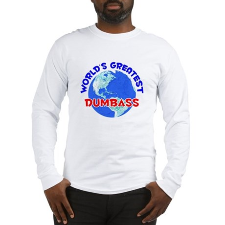 World's Greatest Dumbass (E) Long Sleeve T-Shirt