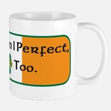 Not only am I perfect I'm Iri Mug