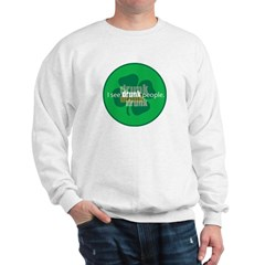 I See Drunk People (haze) Sweatshirt