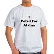 I Voted For Alaina T-Shirt