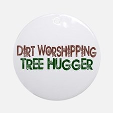 Dirt Worshipping Tree Hugger Ornament (Round)