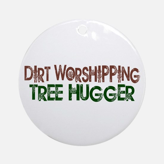 Dirt Worshipping Tree Hugger Ornament (Round)