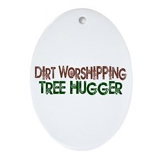 Dirt Worshipping Tree Hugger Oval Ornament